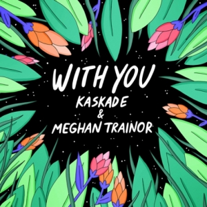 Kaskade, Meghan Trainor - With You