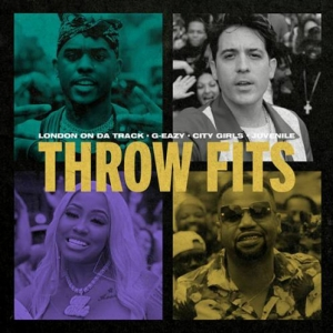 London On Da Track, G-Eazy, City Girls, Juvenile - Throw Fits