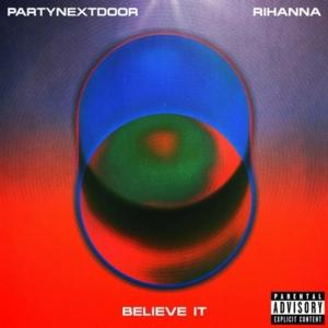 PARTYNEXTDOOR, Rihanna - Believe It