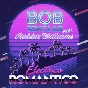 Bob Sinclar, Robbie Williams - Electrico Romantico (Radio)