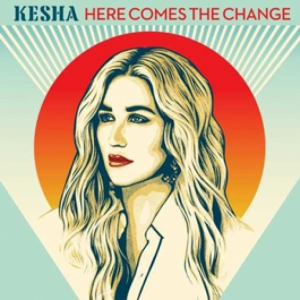 Kesha - Here Comes The Change