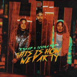 R3hab, Icona Pop - This Is How We Party