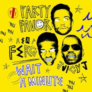 Party Favor, ASAP Ferg, Juicy J - Wait A Minute