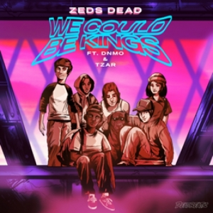 Zeds Dead, Dnmo, Tzar - We Could Be Kings