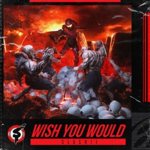 Slushii - Wish You Would