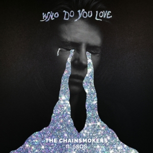 The Chainsmokers, 5 Seconds Of Summer - Who Do You Love