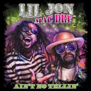 Lil Jon, Mac Dre - Ain't No Tellin