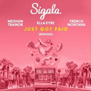 Sigala, Ella Eyre, Meghan Trainor, French Montana - Just Got Paid (Remixes)