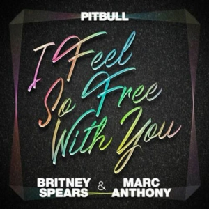 Pitbull, Britney Spears, Marc Anthony - I Feel So Free With You